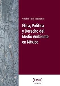 Imagen de Ética, Política y Derecho del Medio Ambiente en México